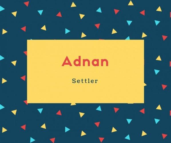 Adnan Name Meaning Settler