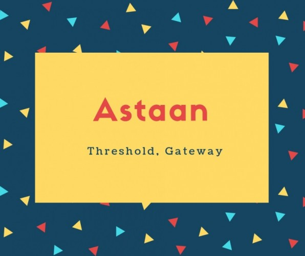 Astaan Name Meaning Threshold, Gateway