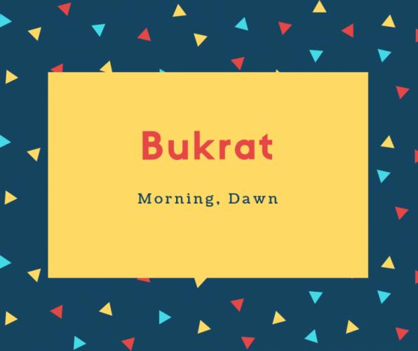 Bukrat Name Meaning Morning, Dawn