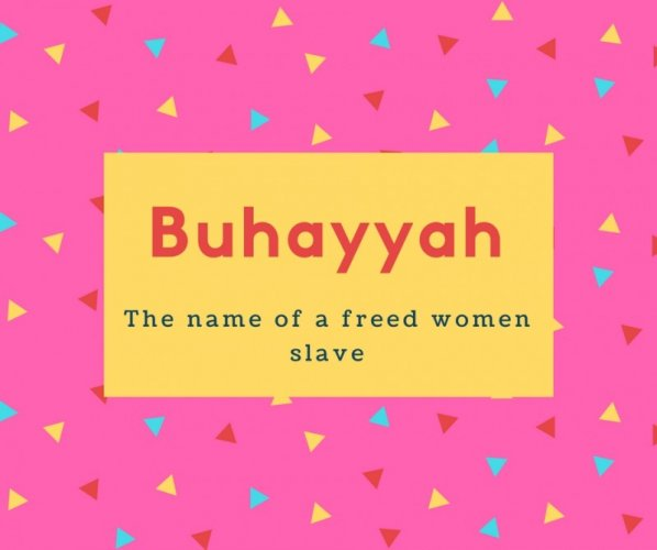 Buhayyah Name Meaning The name of a freed women slave