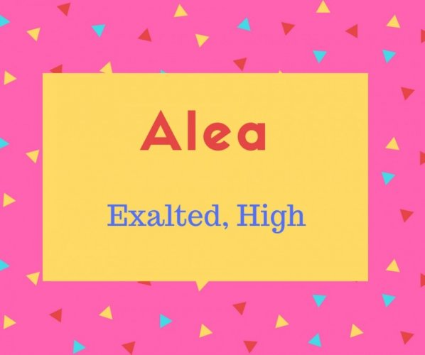 Alea Name Meaning Exalted, High.