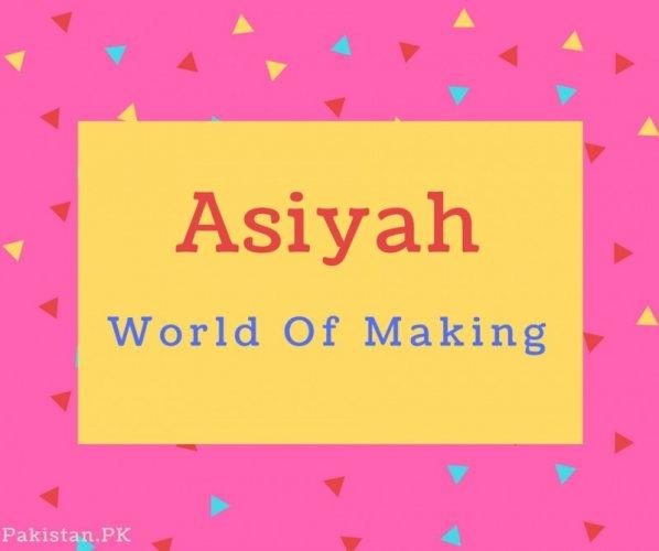 Asiyah name Meaning World Of Making.