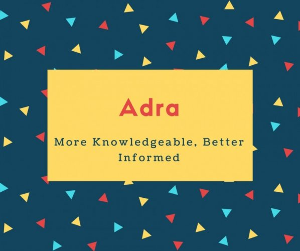 Adra Name Meaning More Knowledgeable, Better Informed