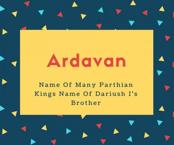 Ardavan Name Meaning Name Of Many Parthian Kings Name Of Dariush I's Brother