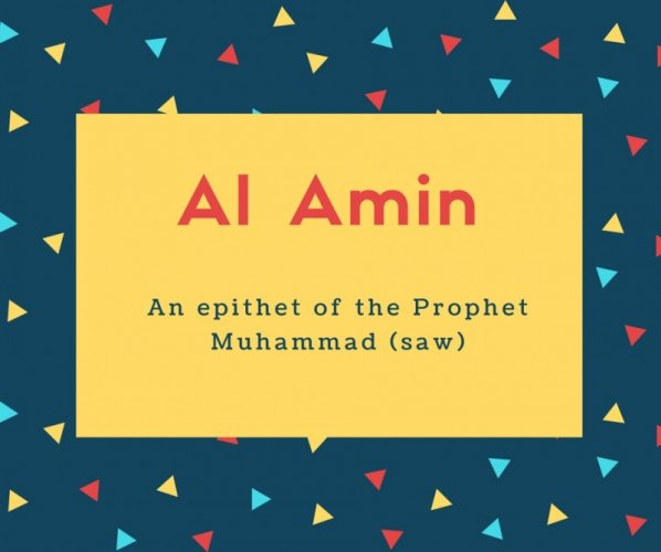 Al Amin Name Meaning An epithet of the Prophet Muhammad (saw)