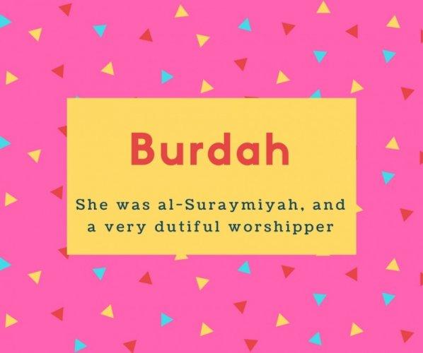Burdah Name Meaning She was al-Suraymiyah, and a very dutiful worshipper