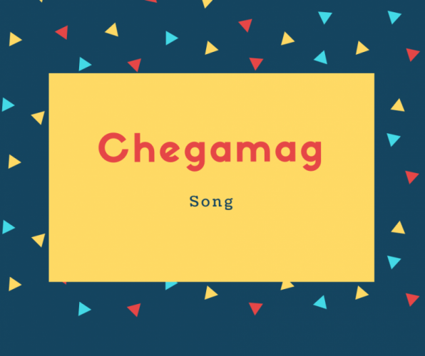 Chegamag Name Meaning Song