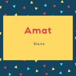 Amat Name Meaning Slave