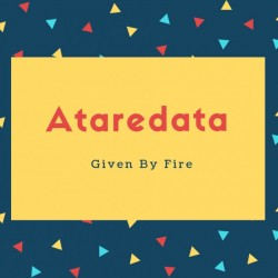 Ataredata Name Meaning Given By Fire