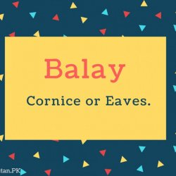 Balay Name Meaning Cornice or Eaves.