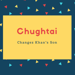 Chughtai Name Meaning Changez Khan's Son