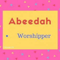 Abeedah Name Meaning Worshipper.