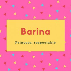 Barina Name Meaning Princess, respectable