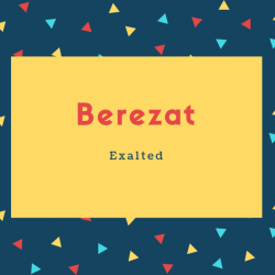 Berezat Name Meaning Exalted