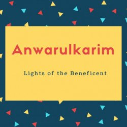 Anwarulkarim Name Meaning Lights of the Beneficent
