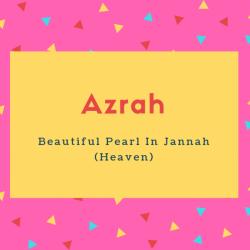Azrah Name Meaning Beautiful Pearl In Jannah (Heaven)