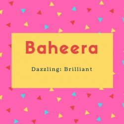 Baheera Name Meaning Dazzling; Brilliant