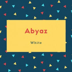 Abyaz Name Meaning White