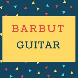 Barbut Name meaning Guitar.