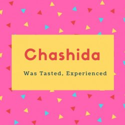 Chashida Name Meaning Was Tasted, Experienced