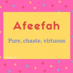 Afeefah name meaning Pure, chaste, virtuous.