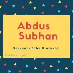 Abdus subhan name Servant of the Gloryah)..