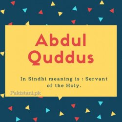 Abdul quddus name meaning In Sindhi meaning is - Servant of the Holy.