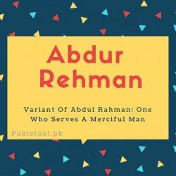 Abdur Rehman name meaning Variant Of Abdul Rahman- One Who Serves A Merciful Man.