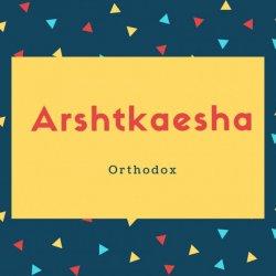 Arshtkaesha Name Meaning Orthodox