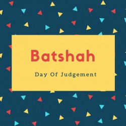 Batshah Name Meaning Day Of Judgement
