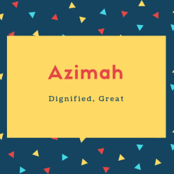 Azimah Name Meaning Dignified, Great
