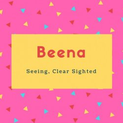 Beena Name Meaning Seeing, Clear Sighted