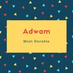 Adwam Name Meaning Most Durable