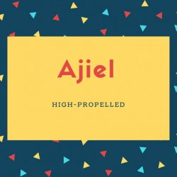 Ajiel Name Meaning High-Propelled