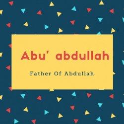 Abu' abdullah Name Meaning Father Of Abdullah