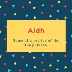 Aidh Name Meaning Name of a reciter of the Holy Quran