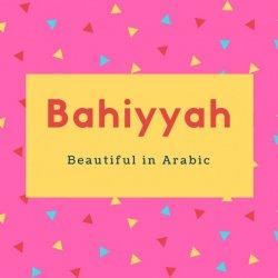 Bahiyyah Name Meaning Radiant, beautiful