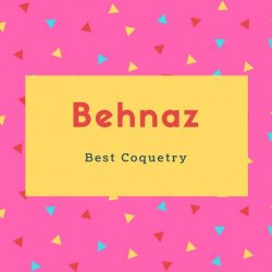 Behnaz Name Meaning Best Coquetry