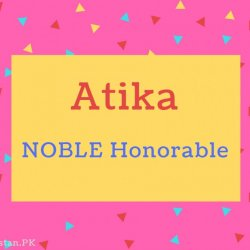 Atika name Meaning NOBLE Honorable.