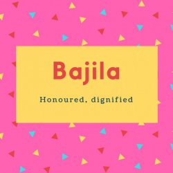 Bajila Name Meaning Honoured, dignified