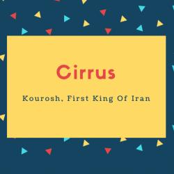Cirrus Name Meaning Kourosh, First King Of Iran