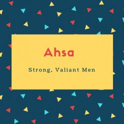 Ahsa Name Meaning Strong, Valiant Men