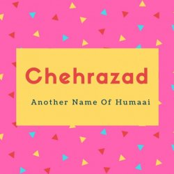Chehrazad Name Meaning Another Name Of Humaai