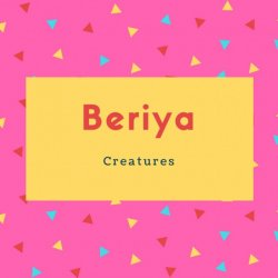 Beriya Name Meaning Creatures