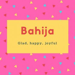 Bahija Name Meaning Glad, happy, joyful