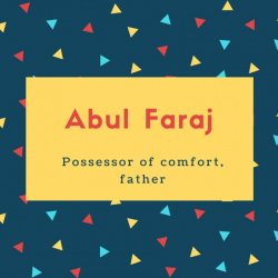 Abul Faraj Name Meaning Possessor of comfort, father