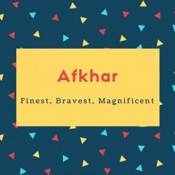 Afkhar Name Meaning Finest, Bravest, Magnificent