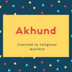 Akhund Name Meaning Learned in religious matters