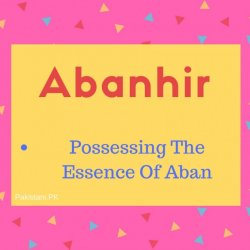 Abanhir meaning Possessing The Essence Of Aban.