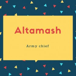 Altamash Name Meaning Army chief